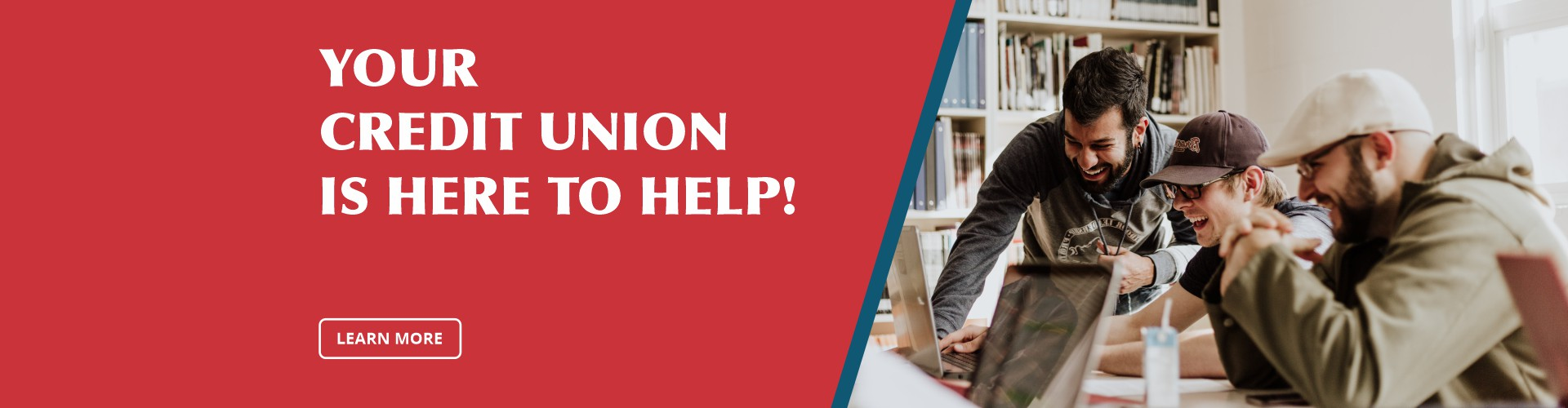 YOUR Credit Union is Here to HELP!